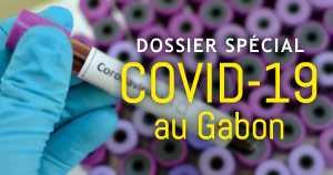 Dossier spécial : Covid-19 au Gabon